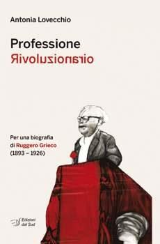 Ruggero Grieco, professione rivoluzionario